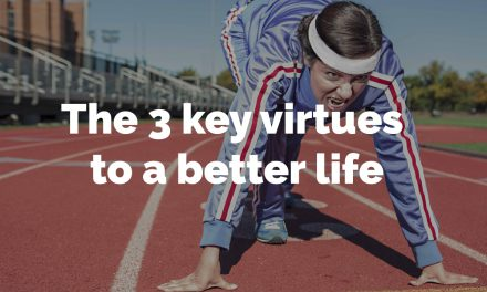 The 3 key virtues to a better life