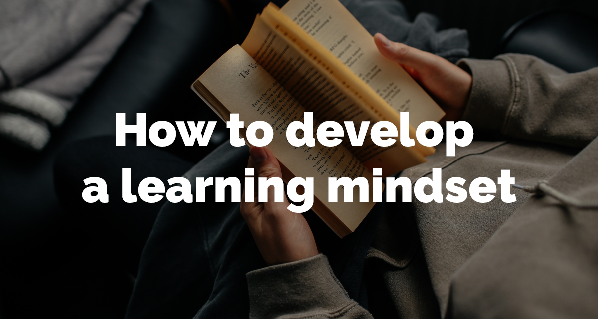 How to develop a learning mindset