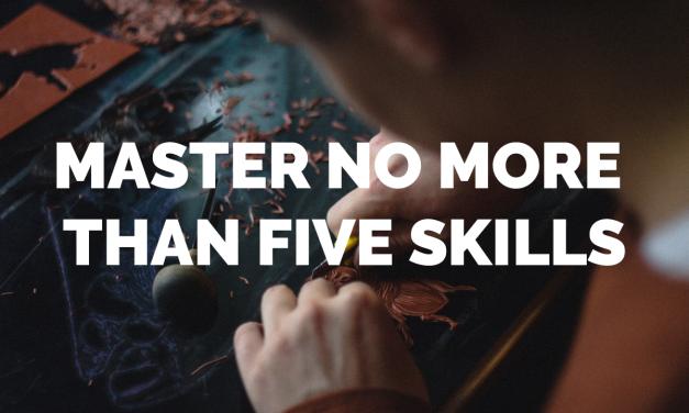 Master no more than five skills