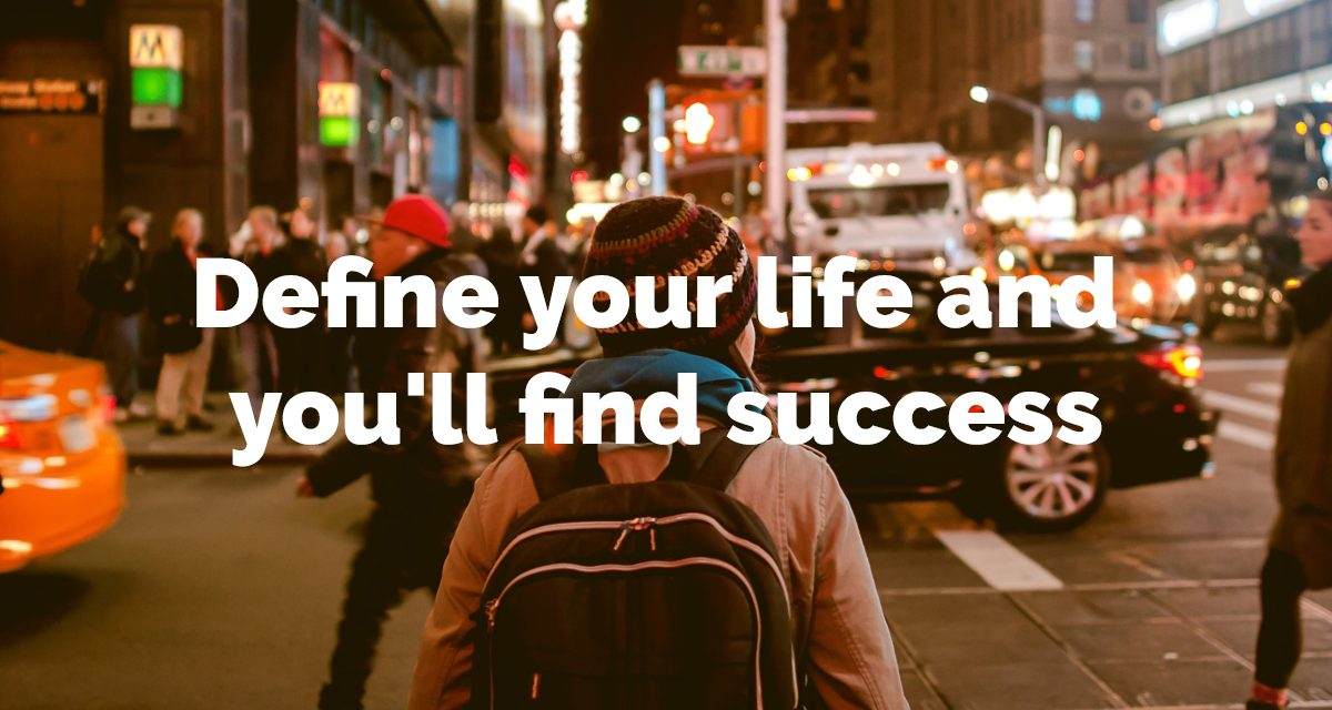 Define your life and you'll find success