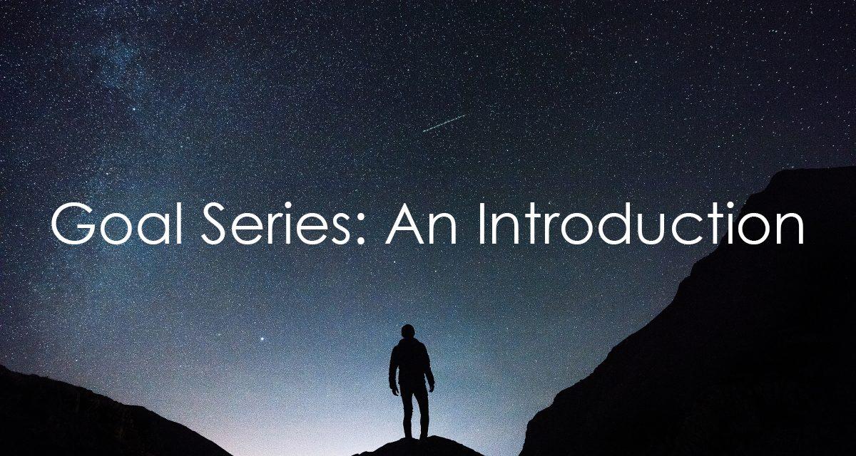 Goals Series: An Introduction
