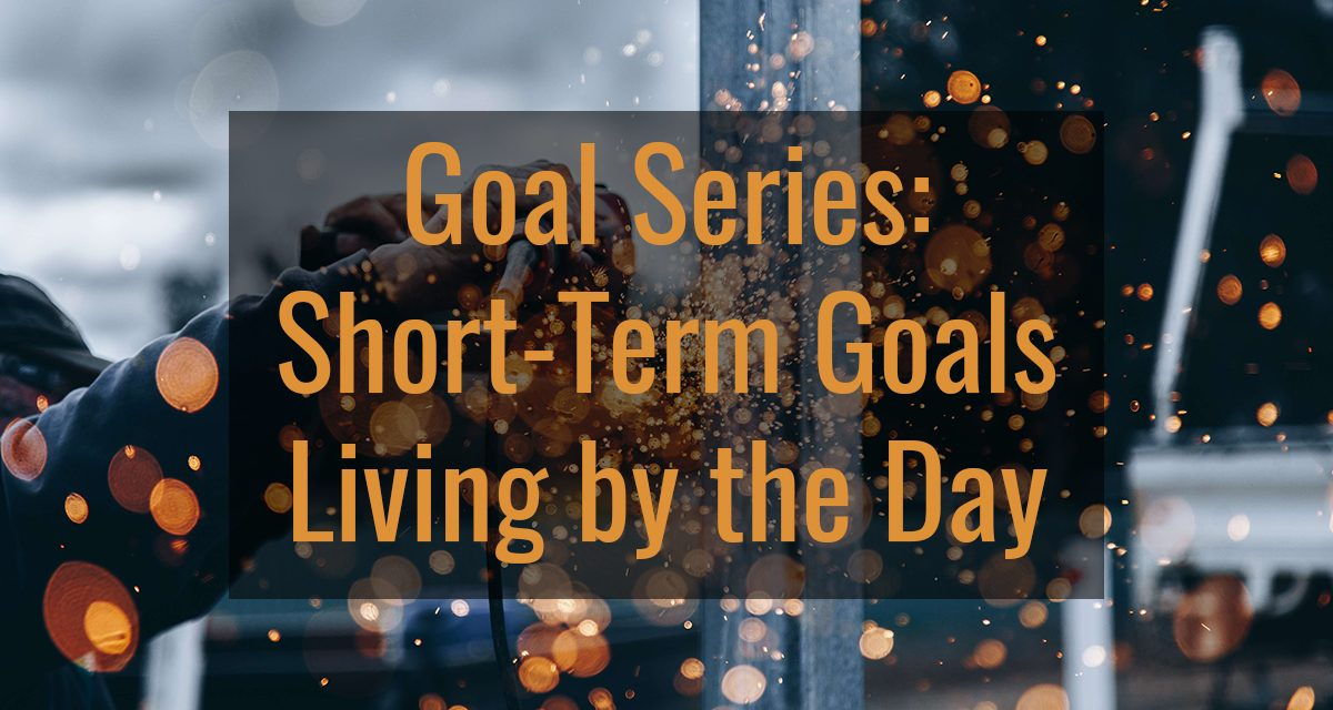 Short-Term Goals: Living by the Day