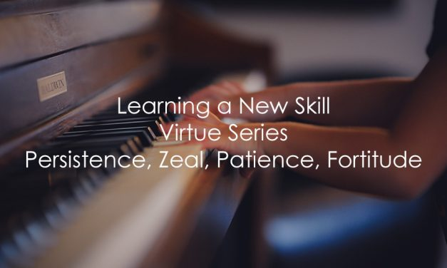 Learning a New Skill | Virtue Series | Persistence, Zeal, Patience, Fortitude
