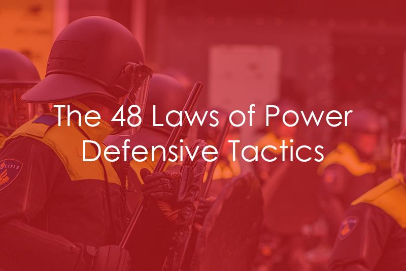 The 48 Laws of Power – Defensive Tactics