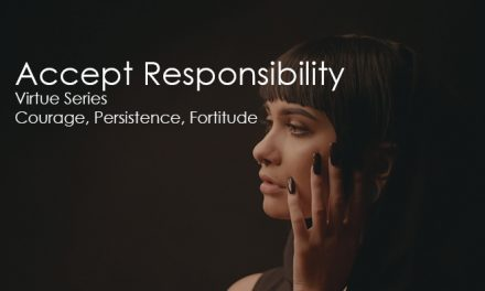 Accept Responsibility | Virtue Series | Courage, Persistence, Fortitude