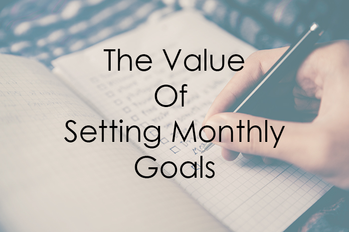 The Value of Setting Monthly Goals