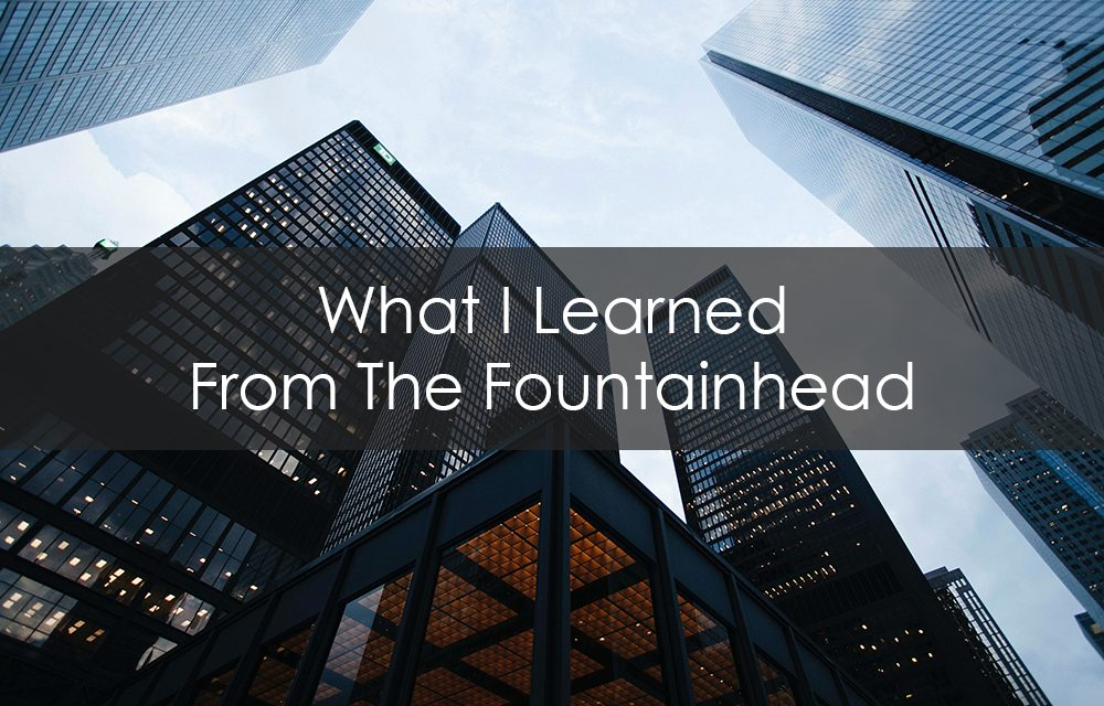 What I Learned From The Fountainhead