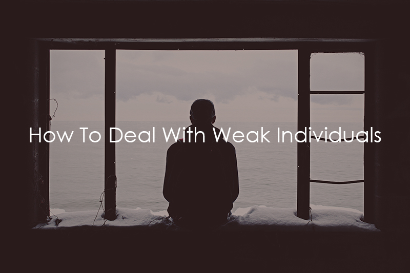 How To Deal With Weak Individuals