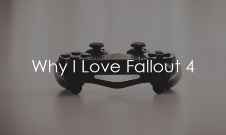 Why I Love Fallout 4 – A Story About Hope And Rebuilding Civilization