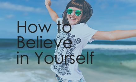 How To Believe In Yourself – The Five Best Techniques For Fighting For Your Happiness