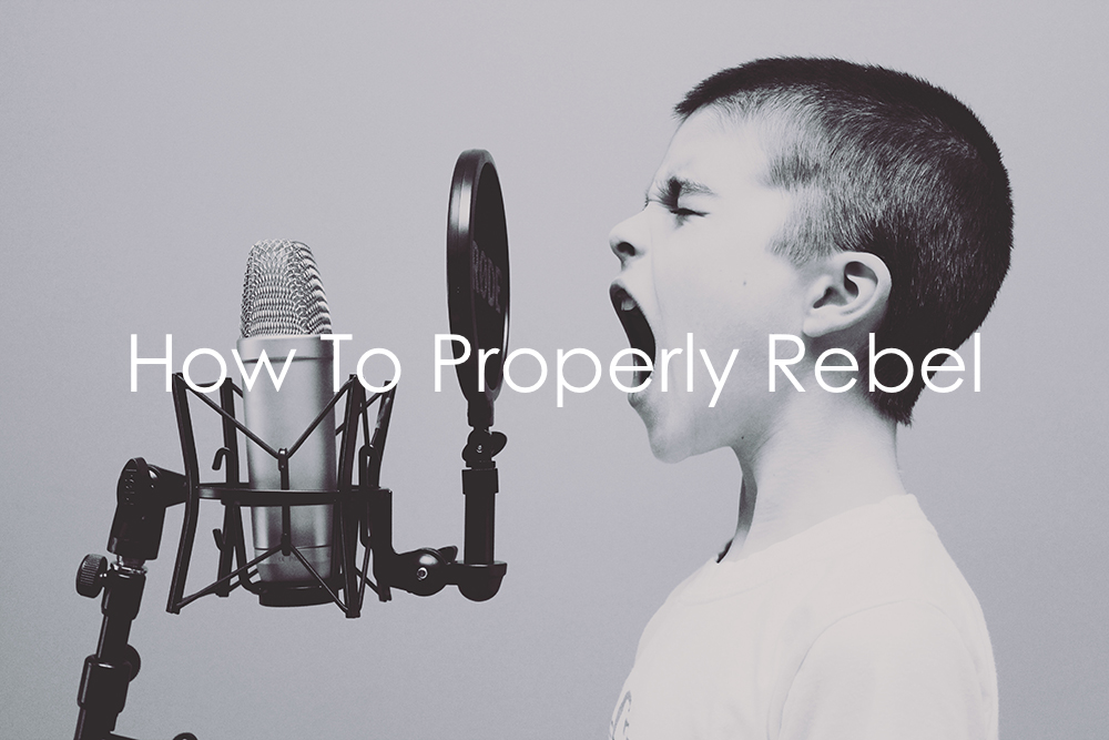 How To Properly Rebel