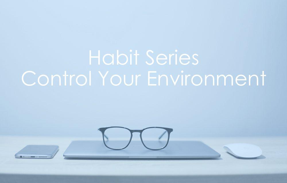 Habit Series   Control Your Environment
