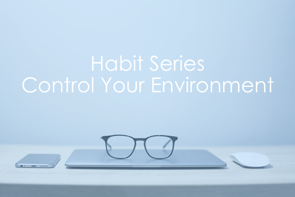 Habit Series | Control Your Environment