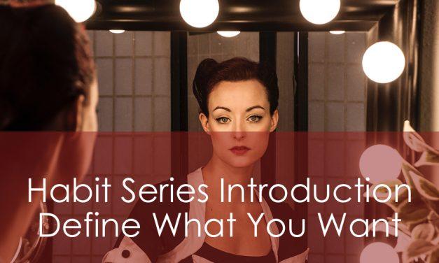 Habit Series Introduction | Define What You Want