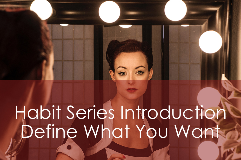 Habit Series Introduction | Define What You Want