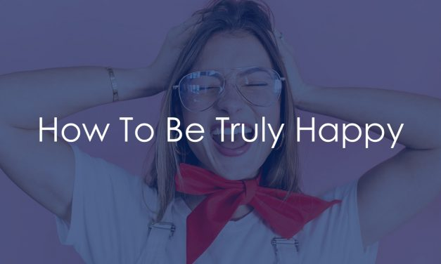 How To Be Truly Happy