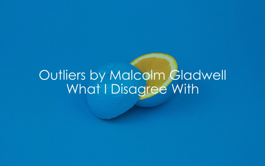 Outliers By Malcolm Gladwell | What I Disagree With