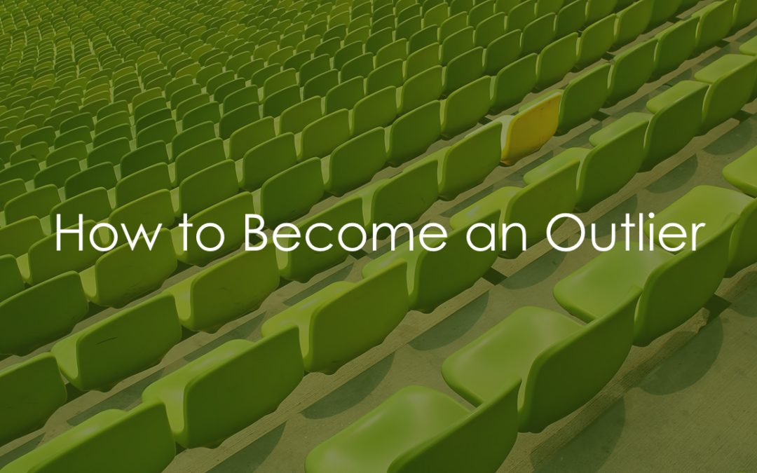 How to Become an Outlier